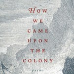 Book Review: How We Came Upon the Colony by Ross White